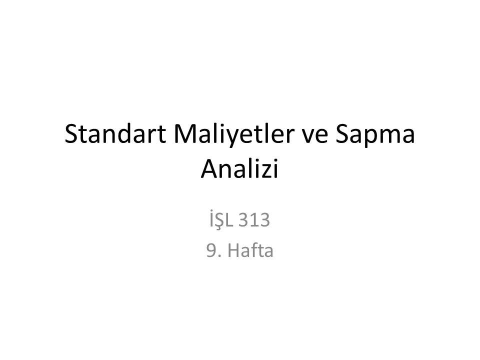 Standart Maliyetler ve Sapma Analizi İŞL 313 9. Hafta