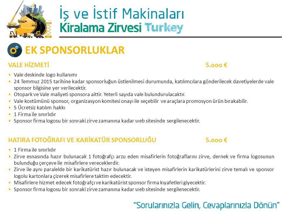 EK SPONSORLUKLAR VALE HİZMETİ5.ooo € Vale deskinde logo kullanımı 24 Temmuz 2015 tarihine kadar sponsorluğun üstlenilmesi durumunda, katılımcılara gönderilecek davetiyelerde vale sponsor bilgisine yer verilecektir.