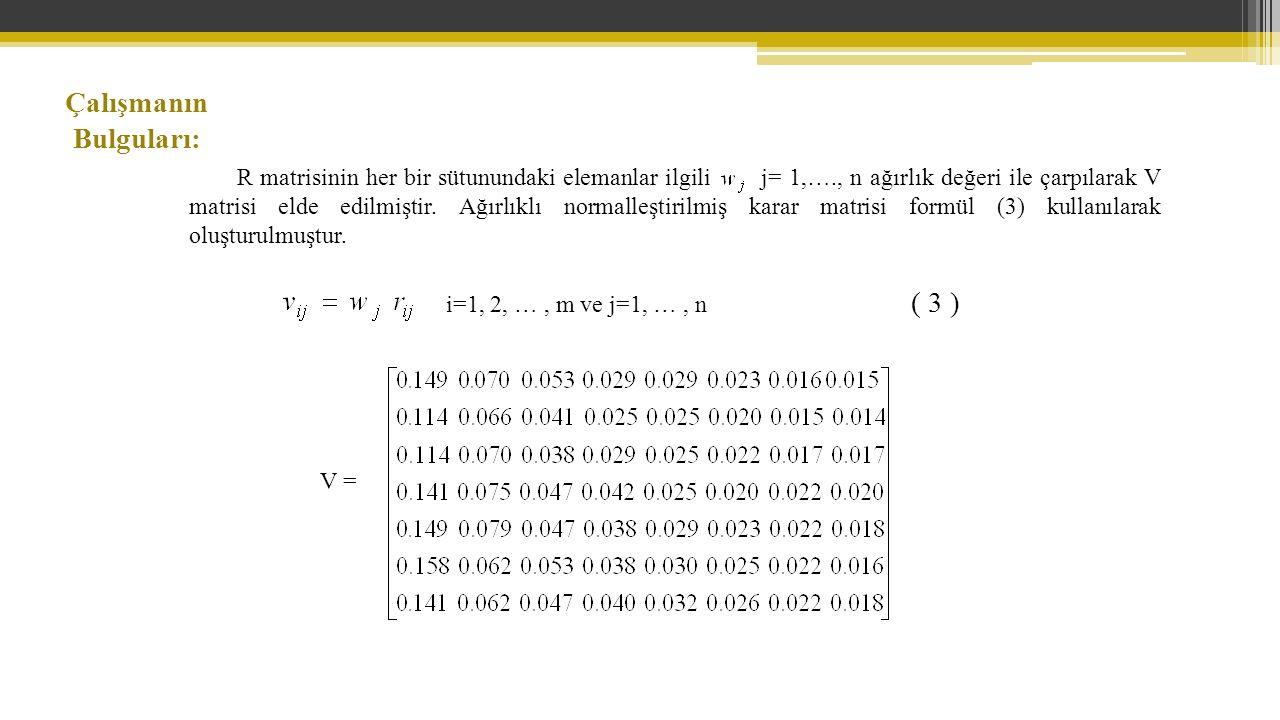 R matrisinin her bir sütunundaki elemanlar ilgili j= 1,…., n ağırlık değeri ile çarpılarak V matrisi elde edilmiştir.