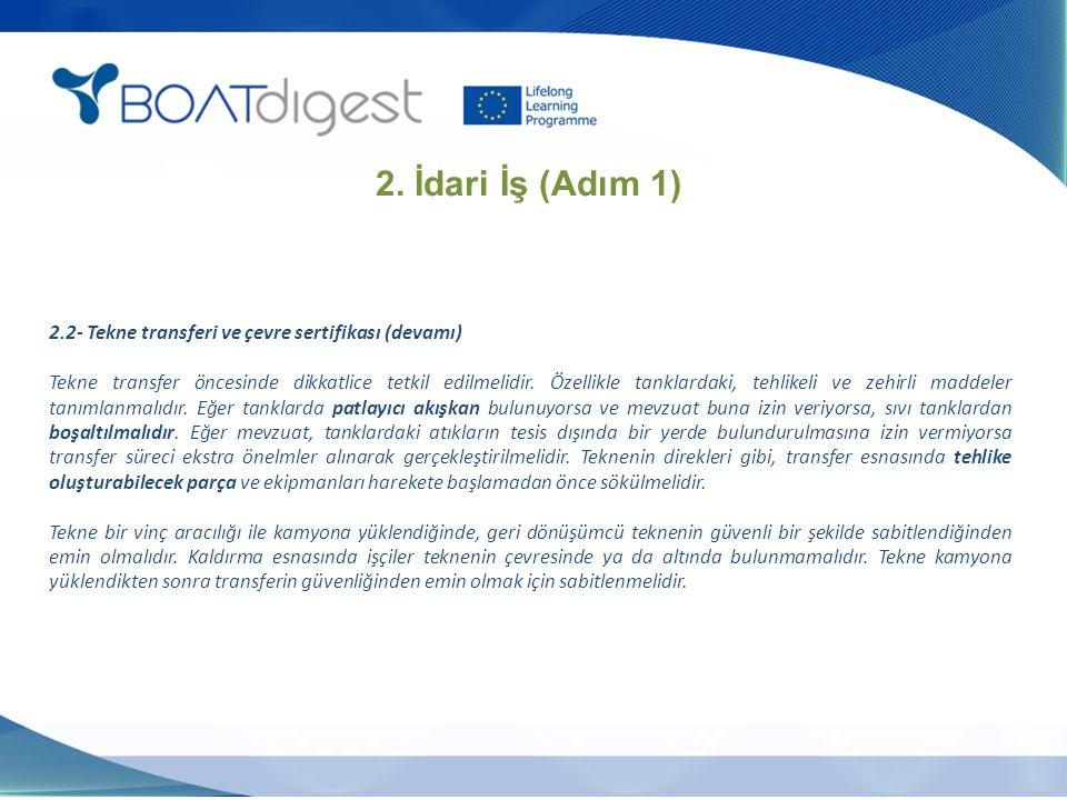 2.2- Tekne transferi ve çevre sertifikası (devamı) Tekne transfer öncesinde dikkatlice tetkil edilmelidir. Özellikle tanklardaki, tehlikeli ve zehirli