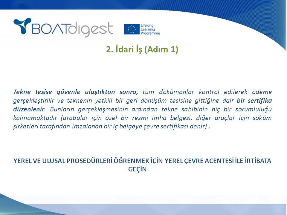 Tekne tesise güvenle ulaştıktan sonra, tüm dökümanlar kontrol edilerek ödeme gerçekleştirilir ve teknenin yetkili bir geri dönüşüm tesisine gittiğine dair bir sertifika düzenlenir.