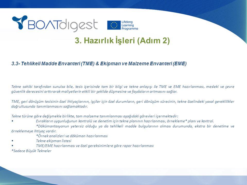 Tekne sahibi tarafından sunulsa bile, tesis içerisinde tam bir bilgi ve tekne anlayışı ile TME ve EME hazırlanması, mesleki ve çevre güvenlik derecesi