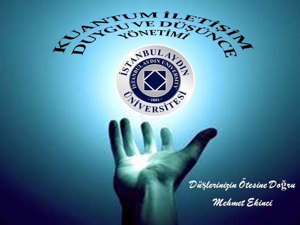 Kaynakça  Kuantum Teorisi: Gözleyen ve gözlenen birbirinden ayrı ve bağımsız değildir.