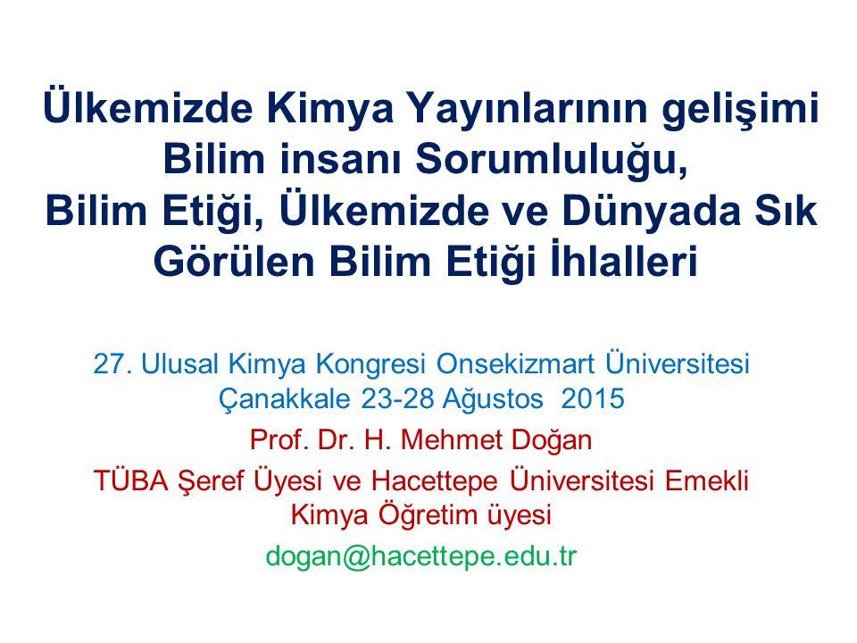 Ancak hiç etik ihlali olmamasına rağmen bu yayınların Türk bilim potansiyeline katkıları tartışılacak boyuttadır.