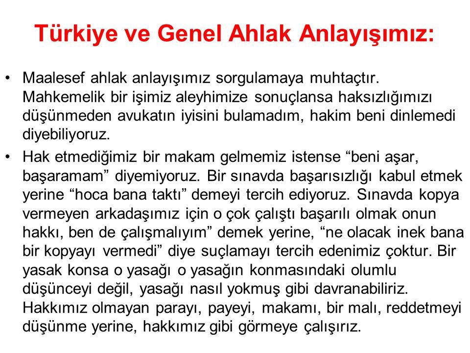 Türkiye ve Genel Ahlak Anlayışımız: Maalesef ahlak anlayışımız sorgulamaya muhtaçtır. Mahkemelik bir işimiz aleyhimize sonuçlansa haksızlığımızı düşün