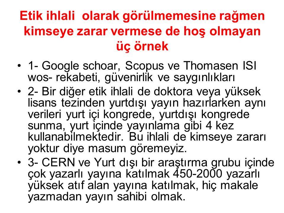 Etik ihlali olarak görülmemesine rağmen kimseye zarar vermese de hoş olmayan üç örnek 1- Google schoar, Scopus ve Thomasen ISI wos- rekabeti, güvenirl