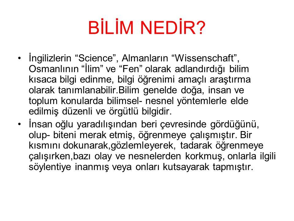 """BİLİM NEDİR? İngilizlerin """"Science"""", Almanların """"Wissenschaft"""", Osmanlının """"İlim"""" ve """"Fen"""" olarak adlandırdığı bilim kısaca bilgi edinme, bilgi öğreni"""