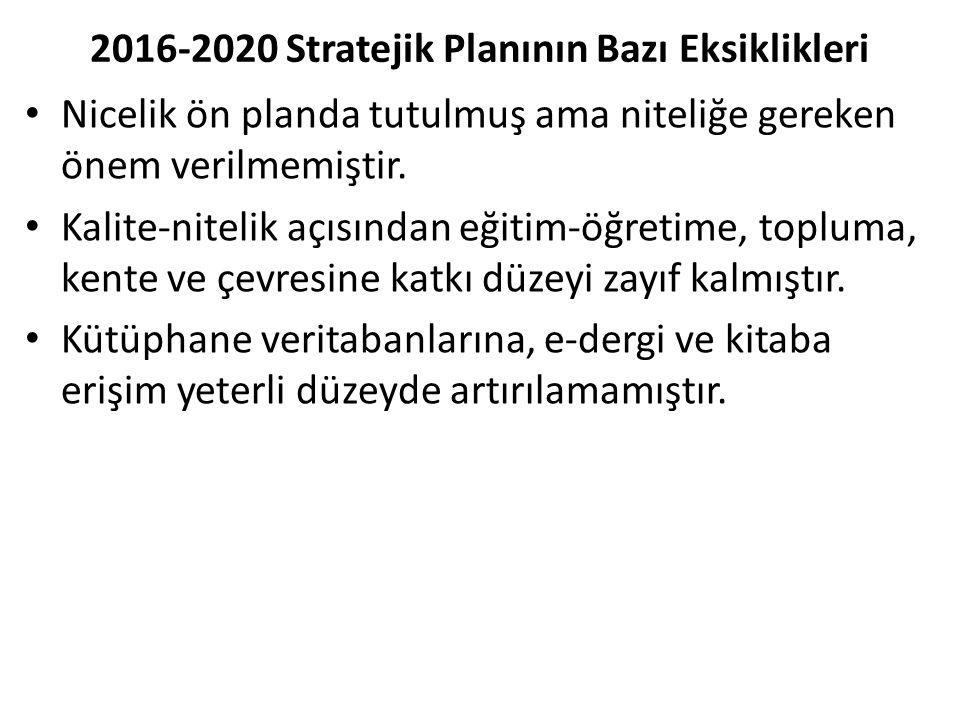 2016-2020 Stratejik Planının Bazı Eksiklikleri Nicelik ön planda tutulmuş ama niteliğe gereken önem verilmemiştir. Kalite-nitelik açısından eğitim-öğr