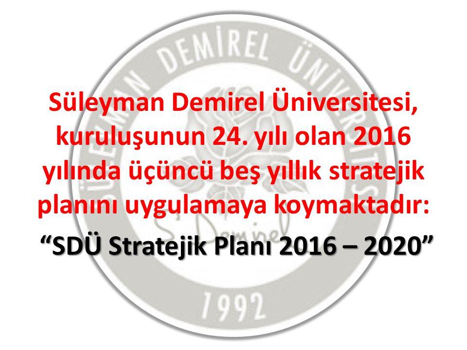 """Süleyman Demirel Üniversitesi, kuruluşunun 24. yılı olan 2016 yılında üçüncü beş yıllık stratejik planını uygulamaya koymaktadır: """"SDÜ Stratejik Planı"""
