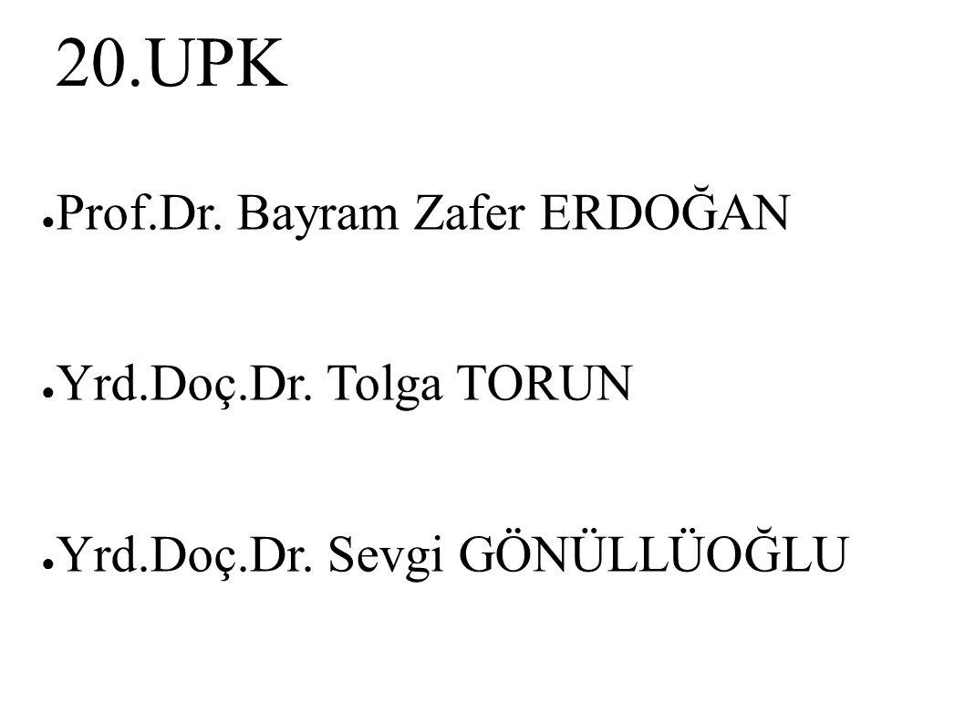 20.UPK ● Prof.Dr. Bayram Zafer ERDOĞAN ● Yrd.Doç.Dr. Tolga TORUN ● Yrd.Doç.Dr. Sevgi GÖNÜLLÜOĞLU