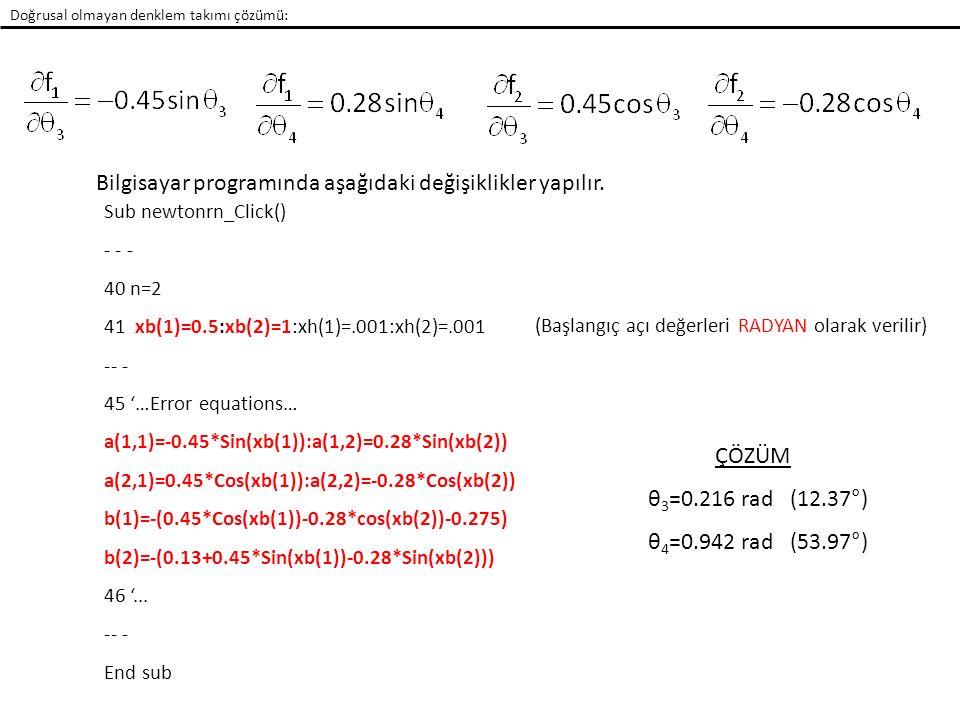 Doğrusal olmayan denklem takımı çözümü: Bilgisayar programında aşağıdaki değişiklikler yapılır. Sub newtonrn_Click() - - - 40 n=2 41 xb(1)=0.5:xb(2)=1
