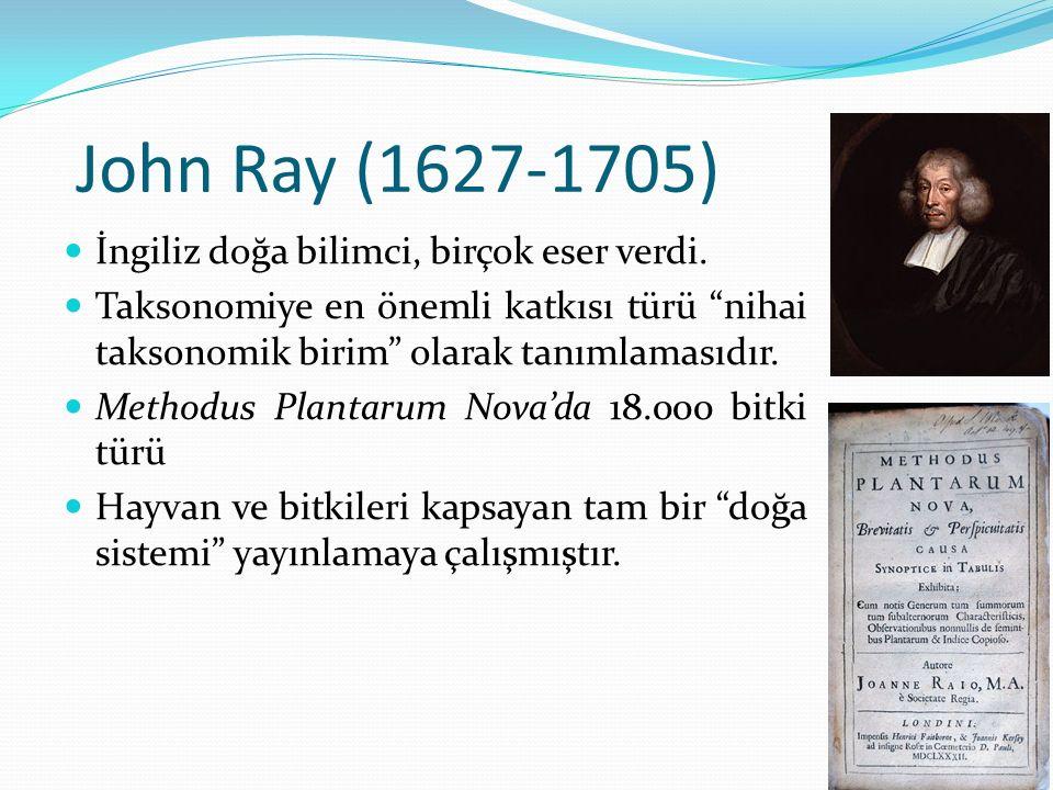 """John Ray (1627-1705) İngiliz doğa bilimci, birçok eser verdi. Taksonomiye en önemli katkısı türü """"nihai taksonomik birim"""" olarak tanımlamasıdır. Metho"""