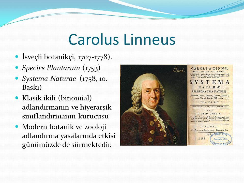 Carolus Linneus İsveçli botanikçi, 1707-1778). Species Plantarum (1753) Systema Naturae (1758, 10. Baskı) Klasik ikili (binomial) adlandırmanın ve hiy