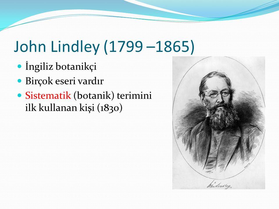 John Lindley (1799 –1865) İngiliz botanikçi Birçok eseri vardır Sistematik (botanik) terimini ilk kullanan kişi (1830)