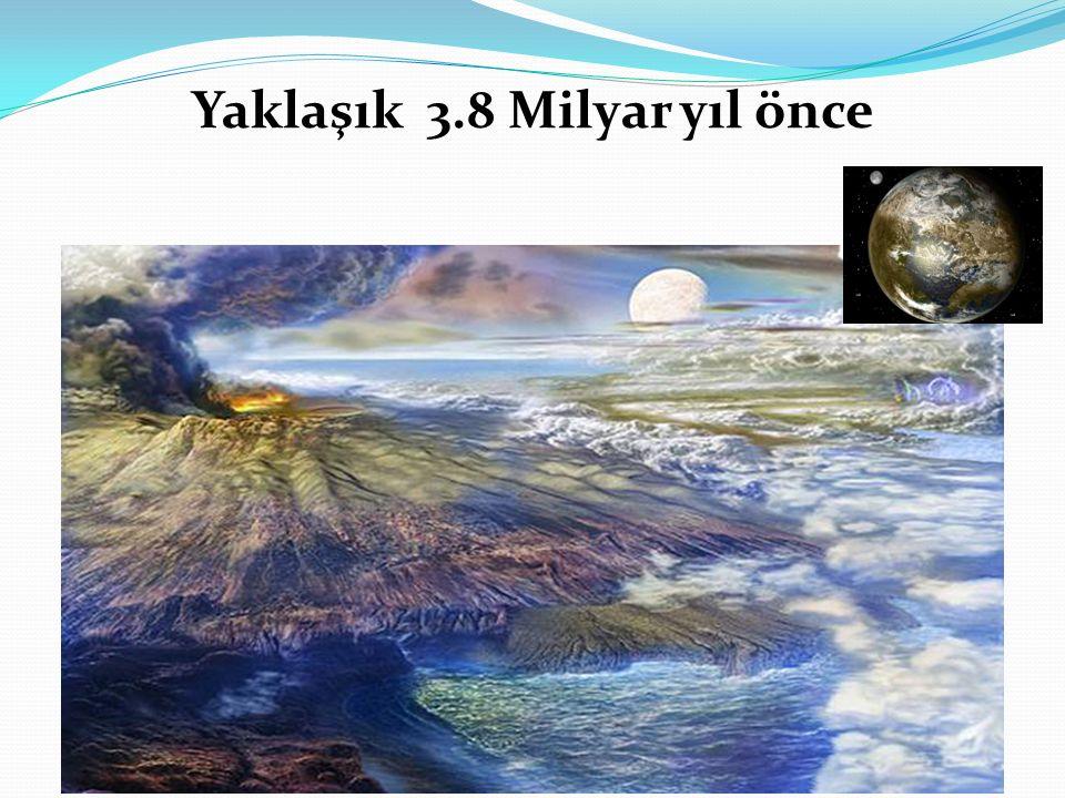 Yaklaşık 3.8 Milyar yıl önce