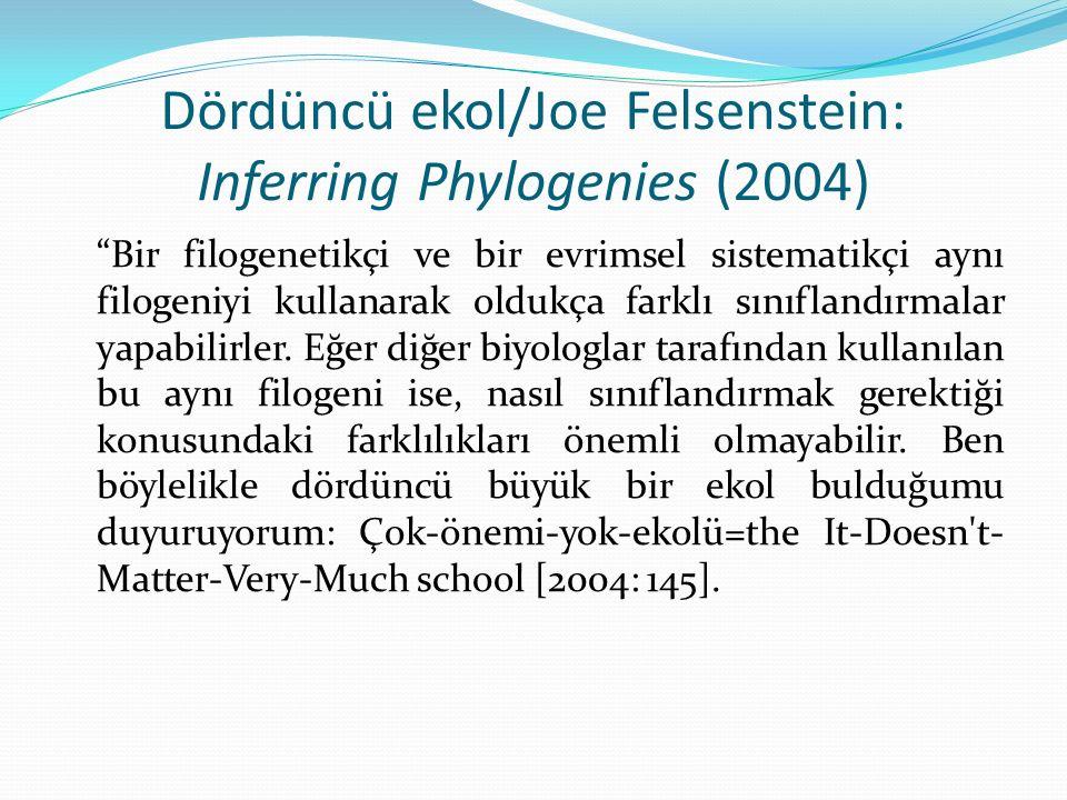 """Dördüncü ekol/Joe Felsenstein: Inferring Phylogenies (2004) """"Bir filogenetikçi ve bir evrimsel sistematikçi aynı filogeniyi kullanarak oldukça farklı"""