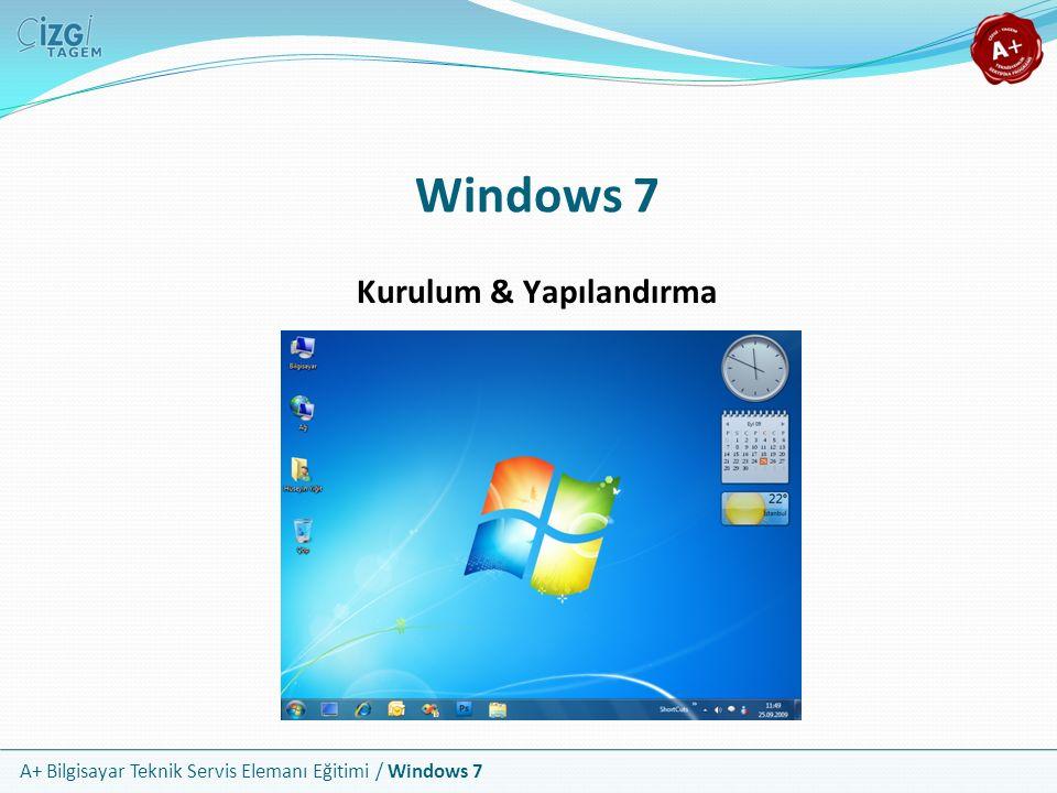 A+ Bilgisayar Teknik Servis Elemanı Eğitimi / Windows 7 Windows 7 Kurulum & Yapılandırma