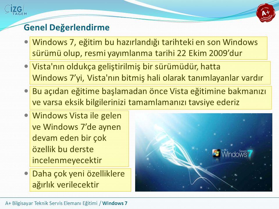 A+ Bilgisayar Teknik Servis Elemanı Eğitimi / Windows 7 Genel Değerlendirme Windows 7, eğitim bu hazırlandığı tarihteki en son Windows sürümü olup, re