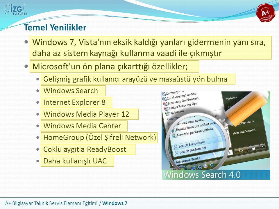 A+ Bilgisayar Teknik Servis Elemanı Eğitimi / Windows 7 Temel Yenilikler Windows 7, Vista'nın eksik kaldığı yanları gidermenin yanı sıra, daha az sist