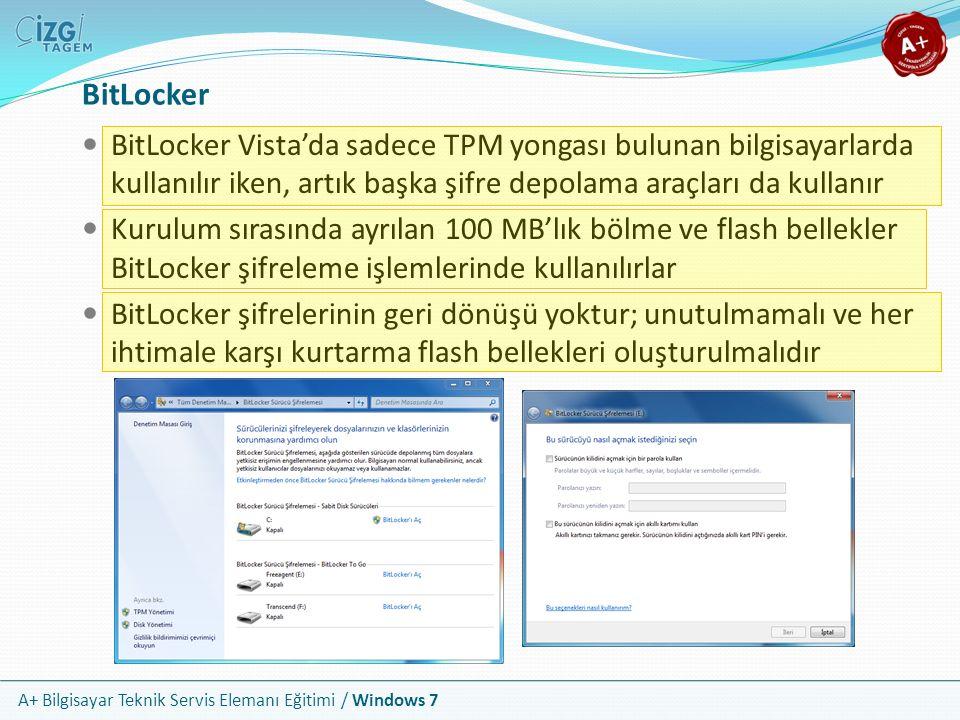 A+ Bilgisayar Teknik Servis Elemanı Eğitimi / Windows 7 BitLocker BitLocker Vista'da sadece TPM yongası bulunan bilgisayarlarda kullanılır iken, artık