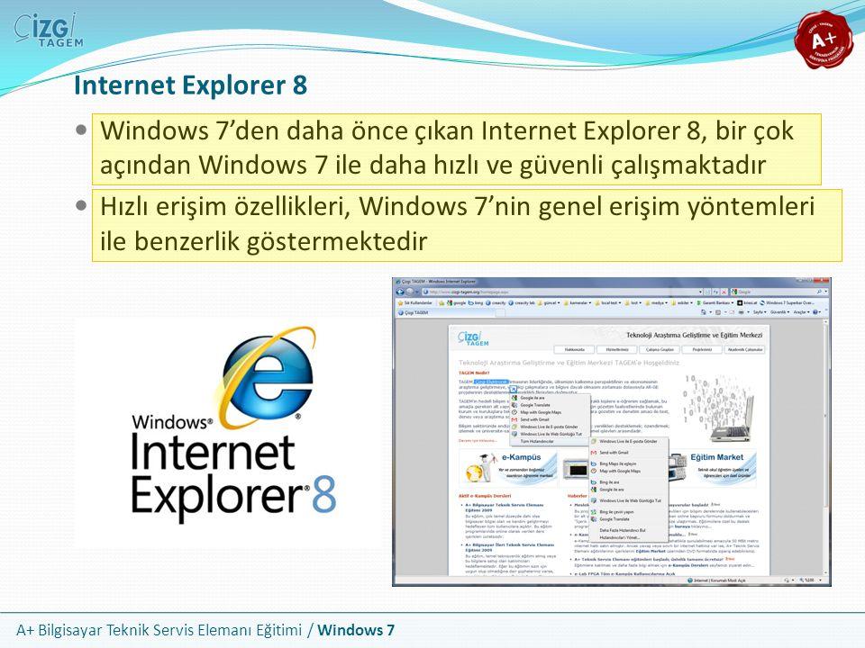A+ Bilgisayar Teknik Servis Elemanı Eğitimi / Windows 7 Internet Explorer 8 Windows 7'den daha önce çıkan Internet Explorer 8, bir çok açından Windows
