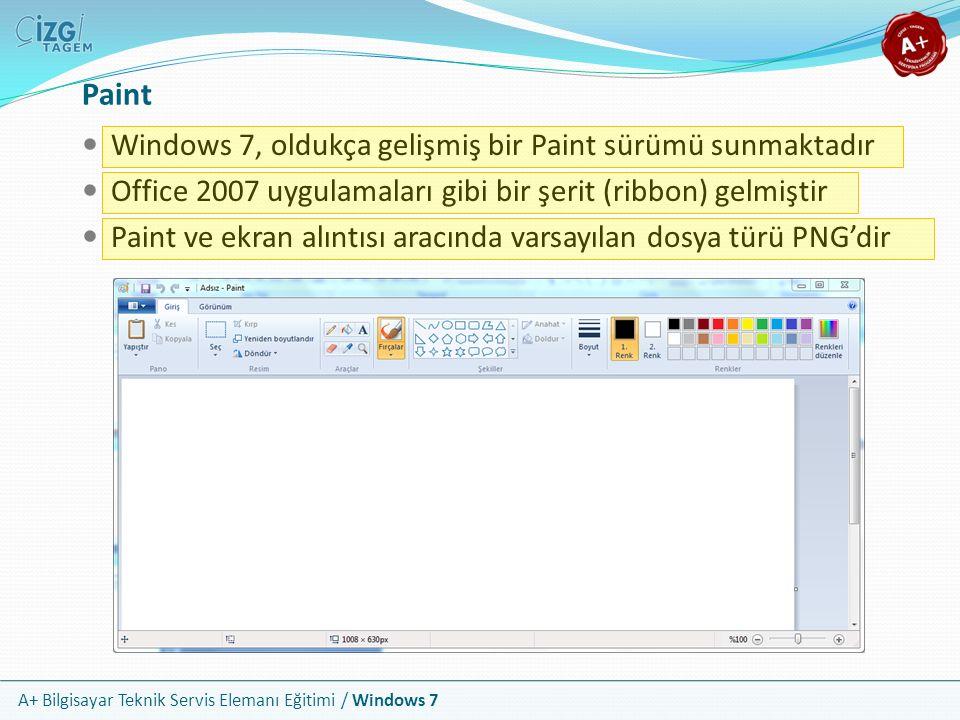 A+ Bilgisayar Teknik Servis Elemanı Eğitimi / Windows 7 Paint Windows 7, oldukça gelişmiş bir Paint sürümü sunmaktadır Office 2007 uygulamaları gibi b