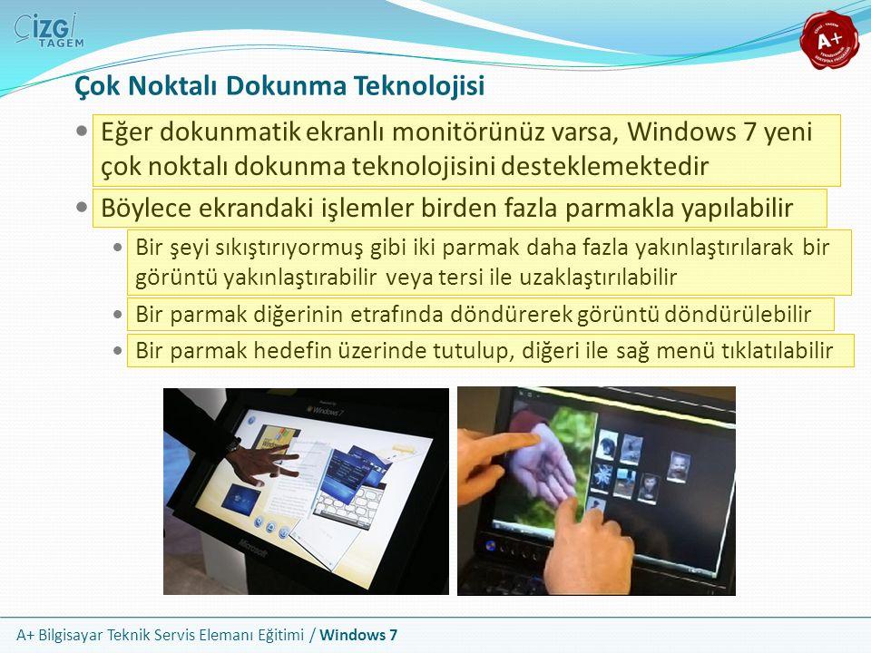 A+ Bilgisayar Teknik Servis Elemanı Eğitimi / Windows 7 Çok Noktalı Dokunma Teknolojisi Eğer dokunmatik ekranlı monitörünüz varsa, Windows 7 yeni çok