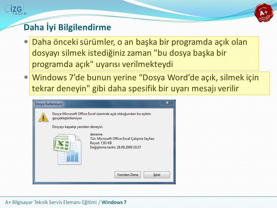 A+ Bilgisayar Teknik Servis Elemanı Eğitimi / Windows 7 Daha İyi Bilgilendirme Daha önceki sürümler, o an başka bir programda açık olan dosyayı silmek