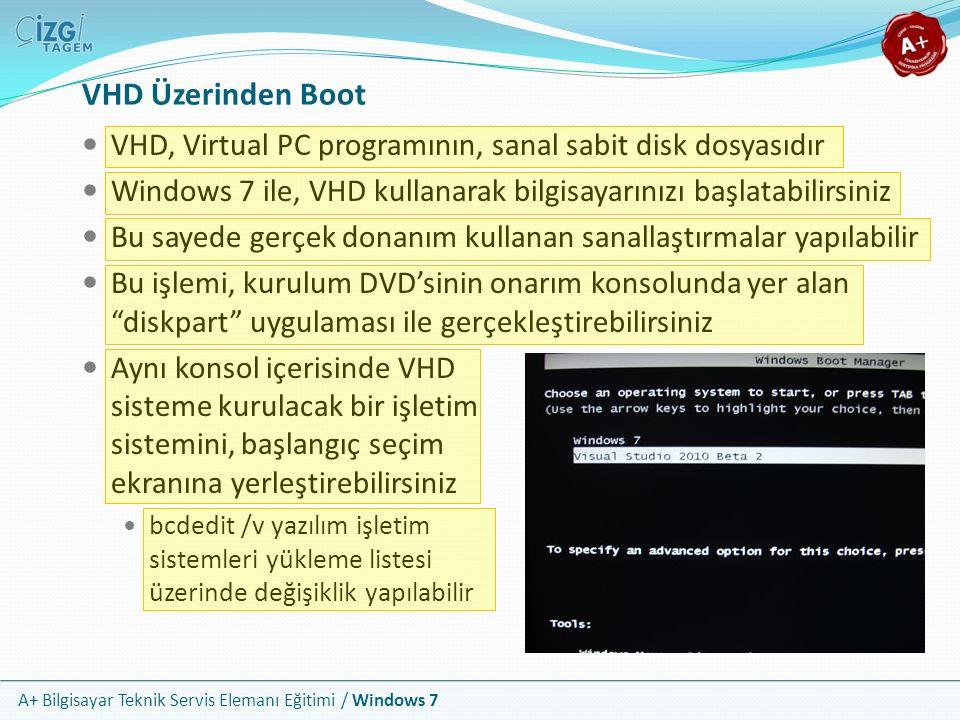 A+ Bilgisayar Teknik Servis Elemanı Eğitimi / Windows 7 VHD Üzerinden Boot VHD, Virtual PC programının, sanal sabit disk dosyasıdır Windows 7 ile, VHD