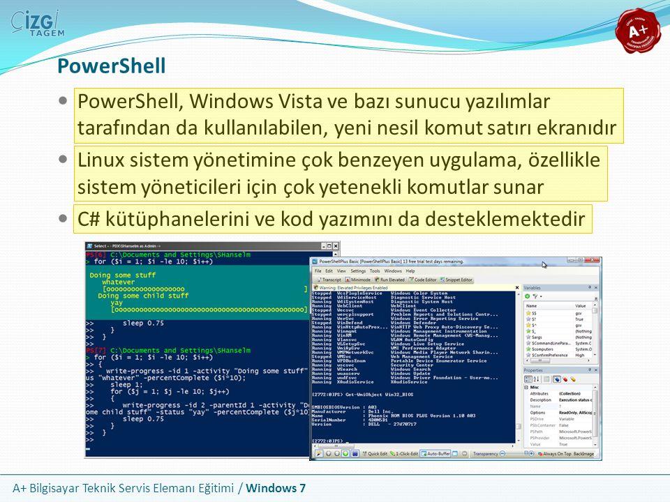 A+ Bilgisayar Teknik Servis Elemanı Eğitimi / Windows 7 PowerShell PowerShell, Windows Vista ve bazı sunucu yazılımlar tarafından da kullanılabilen, y