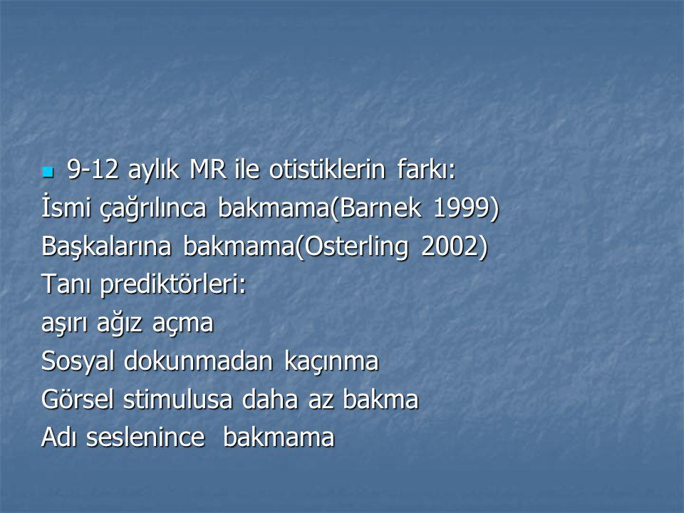 9-12 aylık MR ile otistiklerin farkı: 9-12 aylık MR ile otistiklerin farkı: İsmi çağrılınca bakmama(Barnek 1999) Başkalarına bakmama(Osterling 2002) T