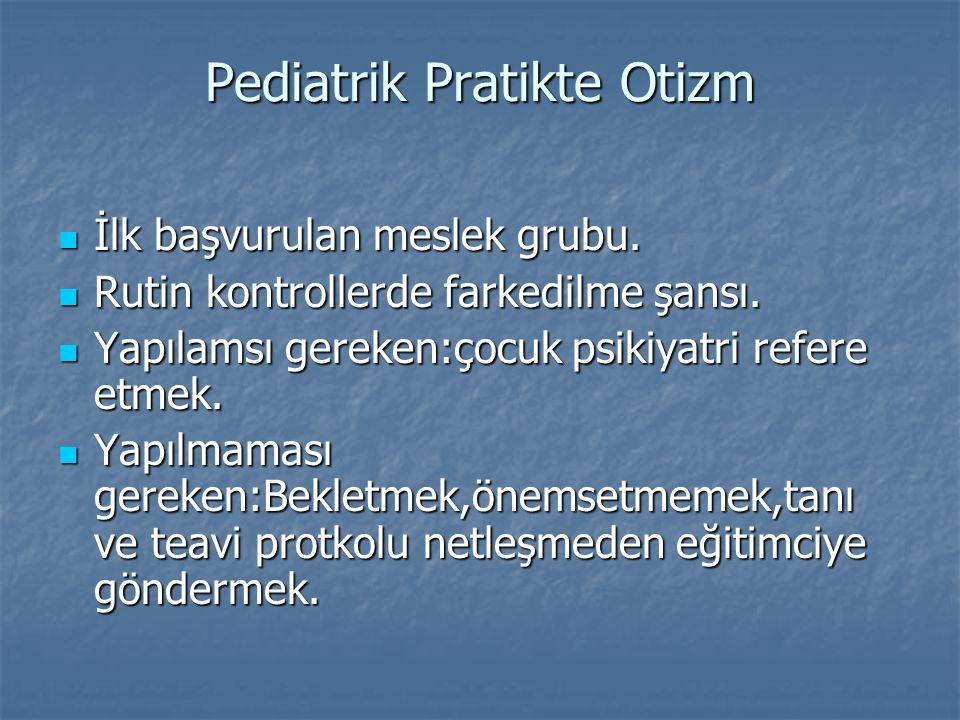 Pediatrik Pratikte Otizm İlk başvurulan meslek grubu. İlk başvurulan meslek grubu. Rutin kontrollerde farkedilme şansı. Rutin kontrollerde farkedilme