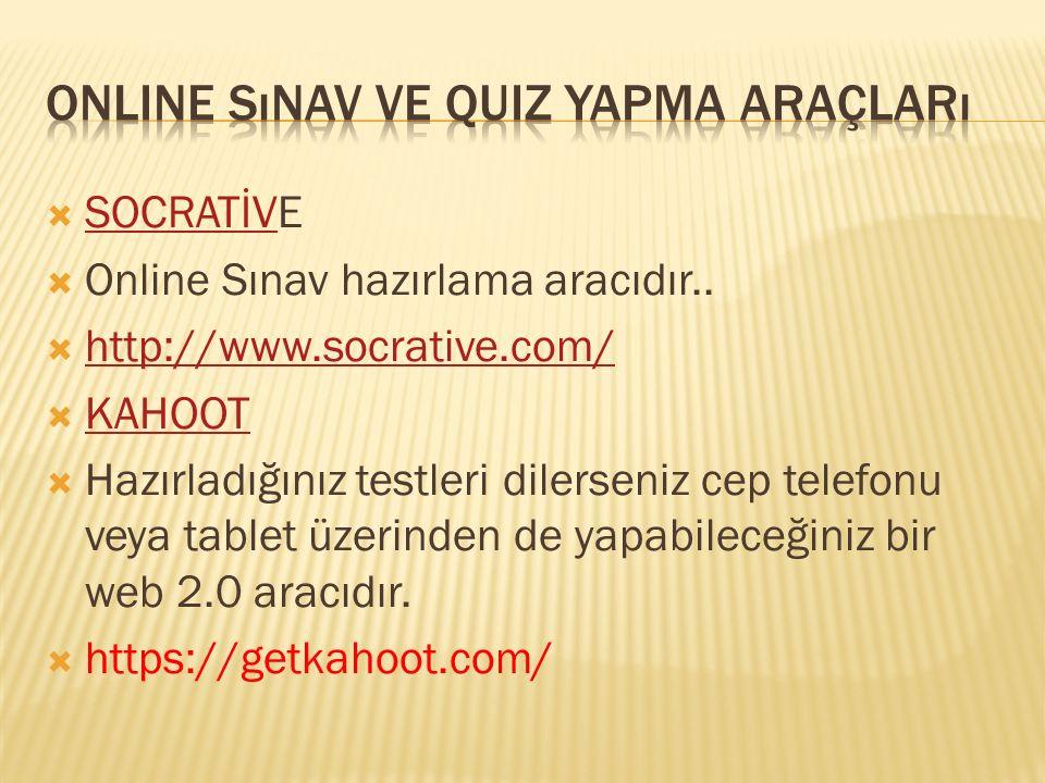  SOCRATİVE SOCRATİV  Online Sınav hazırlama aracıdır..  http://www.socrative.com/ http://www.socrative.com/  KAHOOT KAHOOT  Hazırladığınız testle