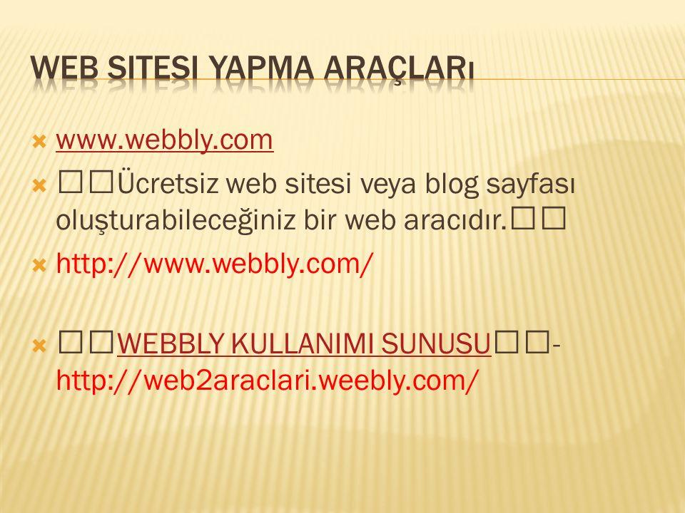  www.webbly.com www.webbly.com  Ücretsiz web sitesi veya blog sayfası oluşturabileceğiniz bir web aracıdır.  http://www.webbly.com/  WEBBLY KULLAN