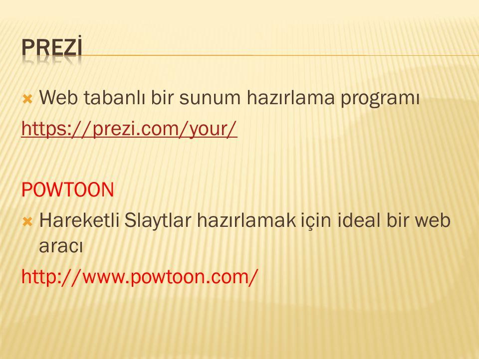  Web tabanlı bir sunum hazırlama programı https://prezi.com/your/ POWTOON  Hareketli Slaytlar hazırlamak için ideal bir web aracı http://www.powtoon