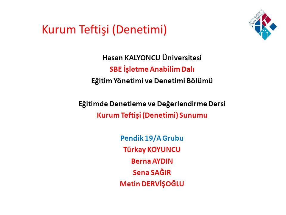 Kurum Teftişi (Denetimi) Hasan KALYONCU Üniversitesi SBE İşletme Anabilim Dalı Eğitim Yönetimi ve Denetimi Bölümü Eğitimde Denetleme ve Değerlendirme