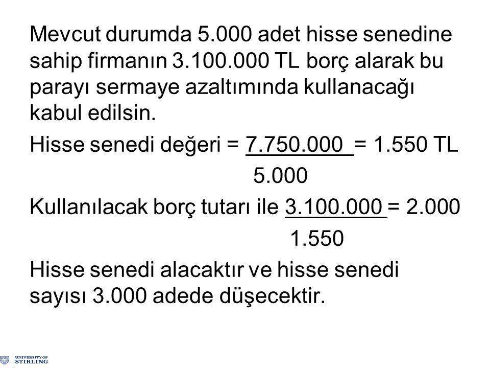 Mevcut durumda 5.000 adet hisse senedine sahip firmanın 3.100.000 TL borç alarak bu parayı sermaye azaltımında kullanacağı kabul edilsin. Hisse senedi