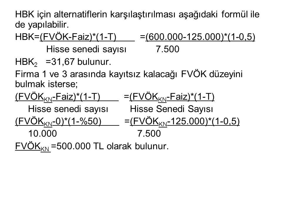 HBK için alternatiflerin karşılaştırılması aşağıdaki formül ile de yapılabilir. HBK=(FVÖK-Faiz)*(1-T) =(600.000-125.000)*(1-0,5) Hisse senedi sayısı 7