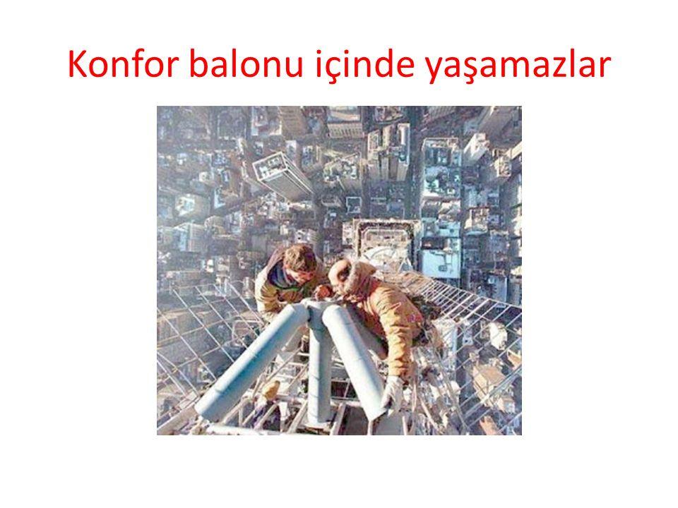 Konfor balonu içinde yaşamazlar