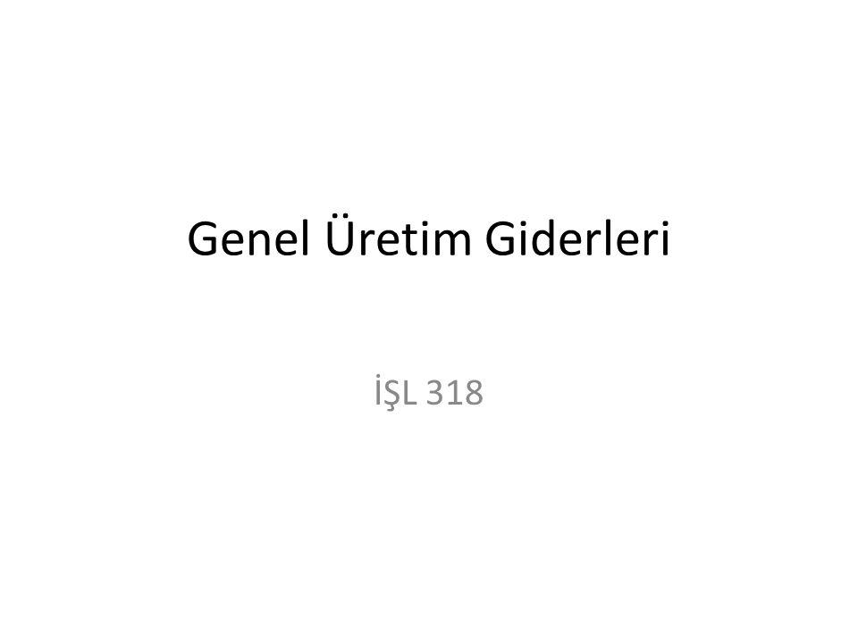 Genel Üretim Giderleri İŞL 318