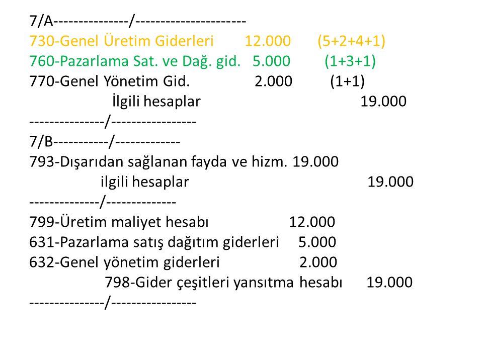 7/A---------------/---------------------- 730-Genel Üretim Giderleri 12.000 (5+2+4+1) 760-Pazarlama Sat. ve Dağ. gid. 5.000 (1+3+1) 770-Genel Yönetim