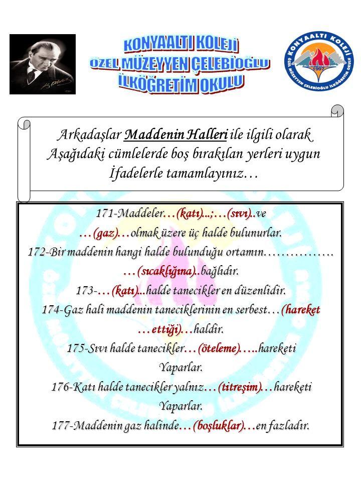 Arkadaşlar Maddenin Halleri ile ilgili olarak Aşağıdaki cümlelerde boş bırakılan yerleri uygun İfadelerle tamamlayınız… 171-Maddeler…(katı)...;…(sıvı)