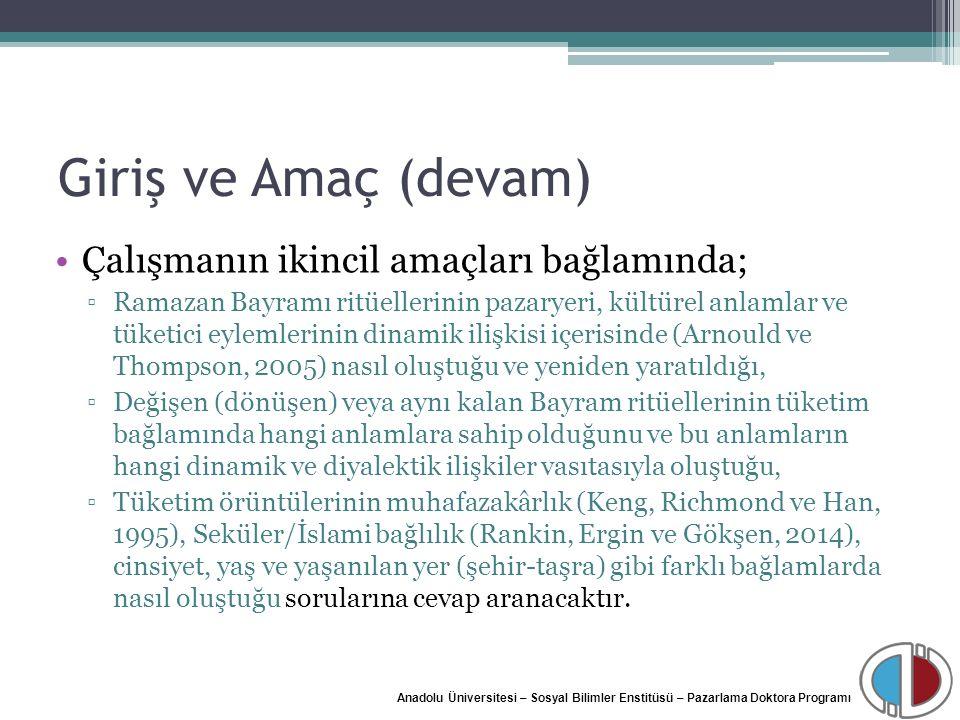 Anadolu Üniversitesi – Sosyal Bilimler Enstitüsü – Pazarlama Doktora Programı Giriş ve Amaç (devam) Çalışmanın ikincil amaçları bağlamında; ▫Ramazan B