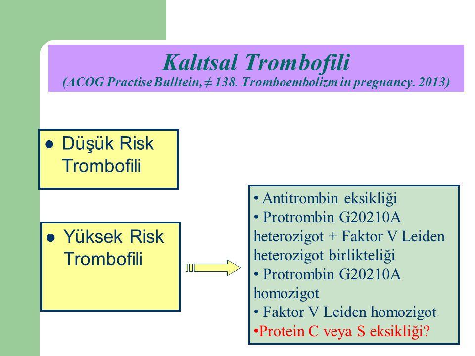 Antitrombin eksikliği Protrombin G20210A heterozigot + Faktor V Leiden heterozigot birlikteliği Protrombin G20210A homozigot Faktor V Leiden homozigot Protein C veya S eksikliği.