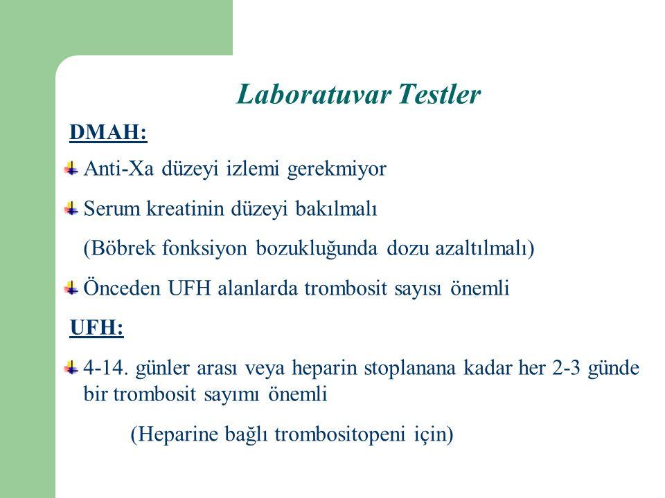 Anti-Xa düzeyi izlemi gerekmiyor Serum kreatinin düzeyi bakılmalı (Böbrek fonksiyon bozukluğunda dozu azaltılmalı) Önceden UFH alanlarda trombosit sayısı önemli UFH: 4-14.