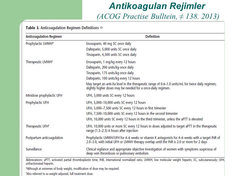 Antikoagulan Rejimler (ACOG Practise Bulltein, ≠ 138. 2013)