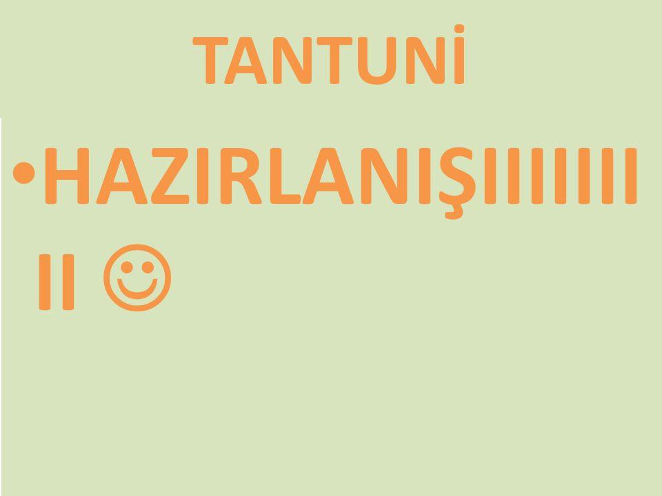TANTUNİ HAZIRLANIŞIIIIIII II