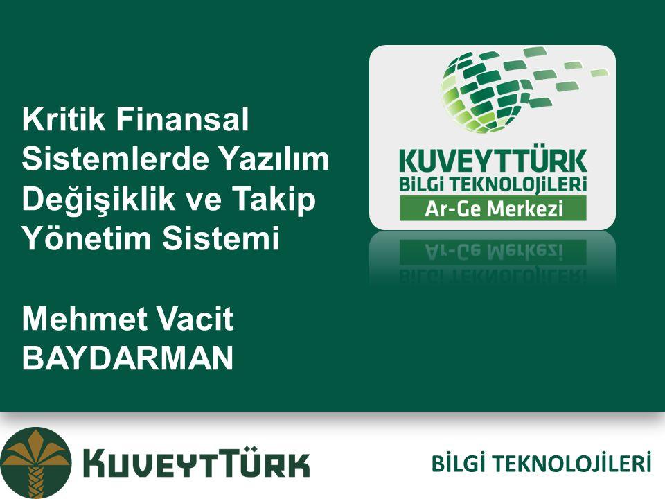 Kritik Finansal Sistemlerde Yazılım Değişiklik ve Takip Yönetim Sistemi Mehmet Vacit BAYDARMAN BİLGİ TEKNOLOJİLERİ