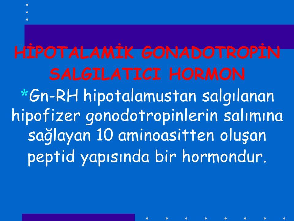 HİPOTALAMİK GONADOTROPİN SALGILATICI HORMON * Gn-RH hipotalamustan salgılanan hipofizer gonodotropinlerin salımına sağlayan 10 aminoasitten oluşan pep