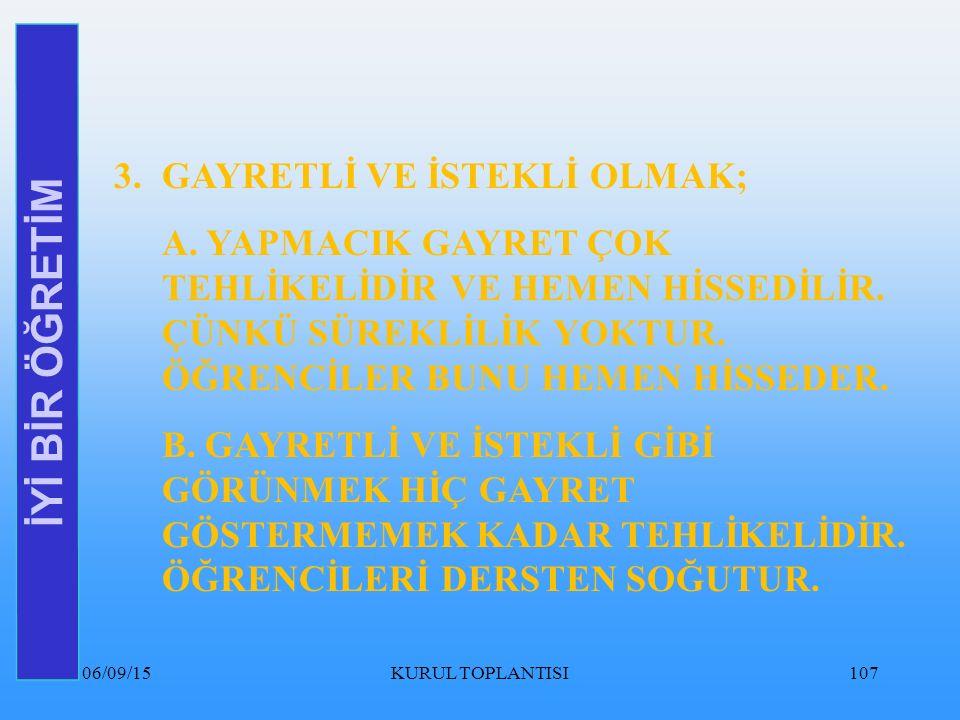 06/09/15KURUL TOPLANTISI107 İYİ BİR ÖĞRETİM 3.GAYRETLİ VE İSTEKLİ OLMAK; A.